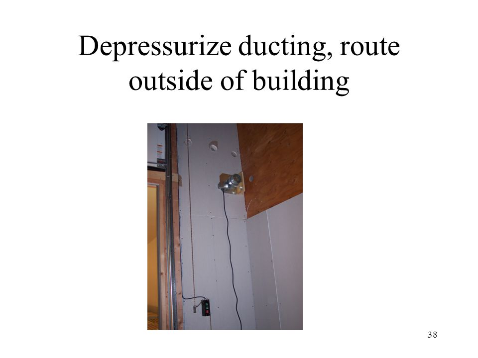 Depressurize ducting, route outside of building