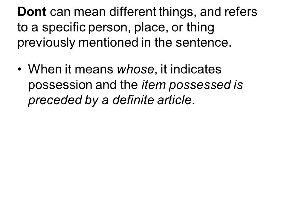 Dont can mean different things, and refers to a specific person, place, or thing previously mentioned in the sentence.
