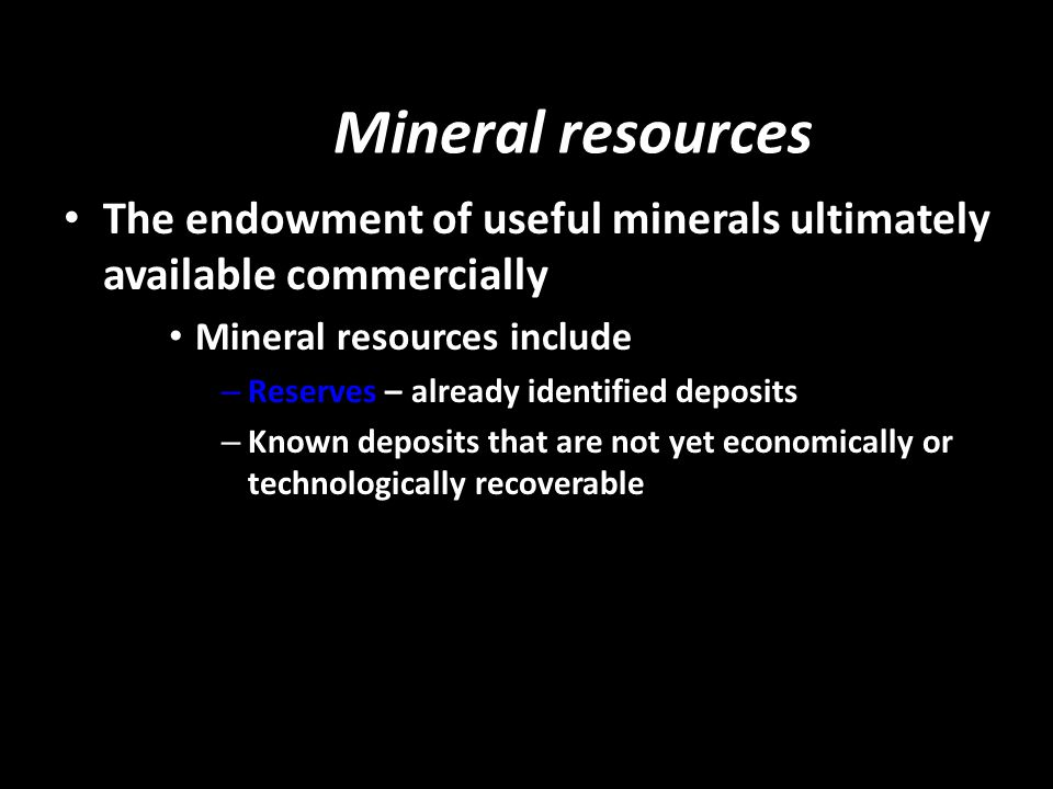 Mineral resources The endowment of useful minerals ultimately available commercially. Mineral resources include.