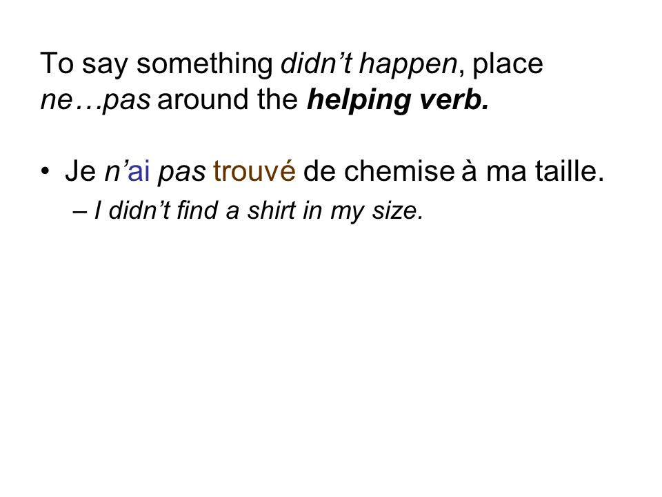 To say something didn't happen, place ne…pas around the helping verb.