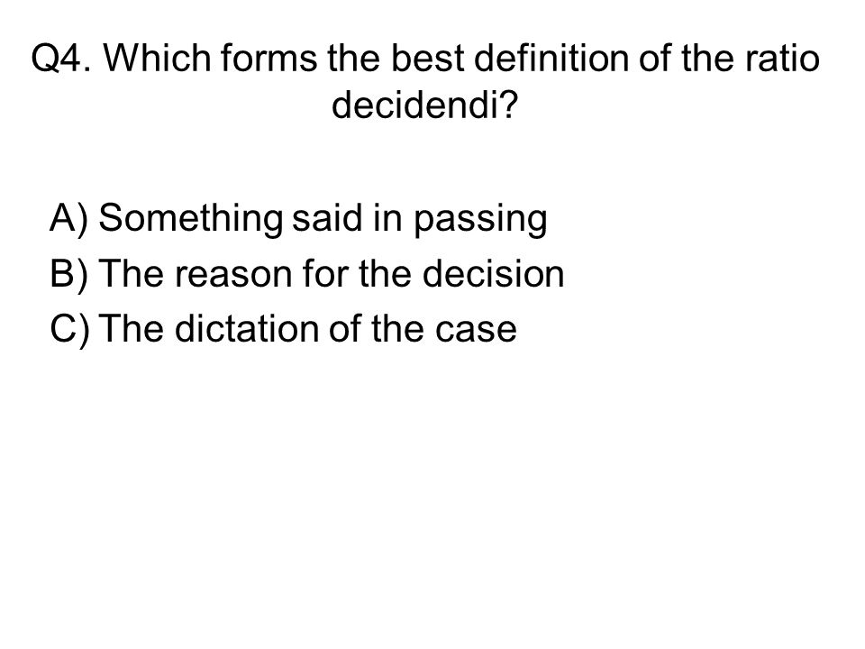 ratio decidendi and obiter dicta (meaning literally the reason for the decision) ratio decidendi in a case is  distinguished from obiter dicta, things said in passing that are not directly on the.