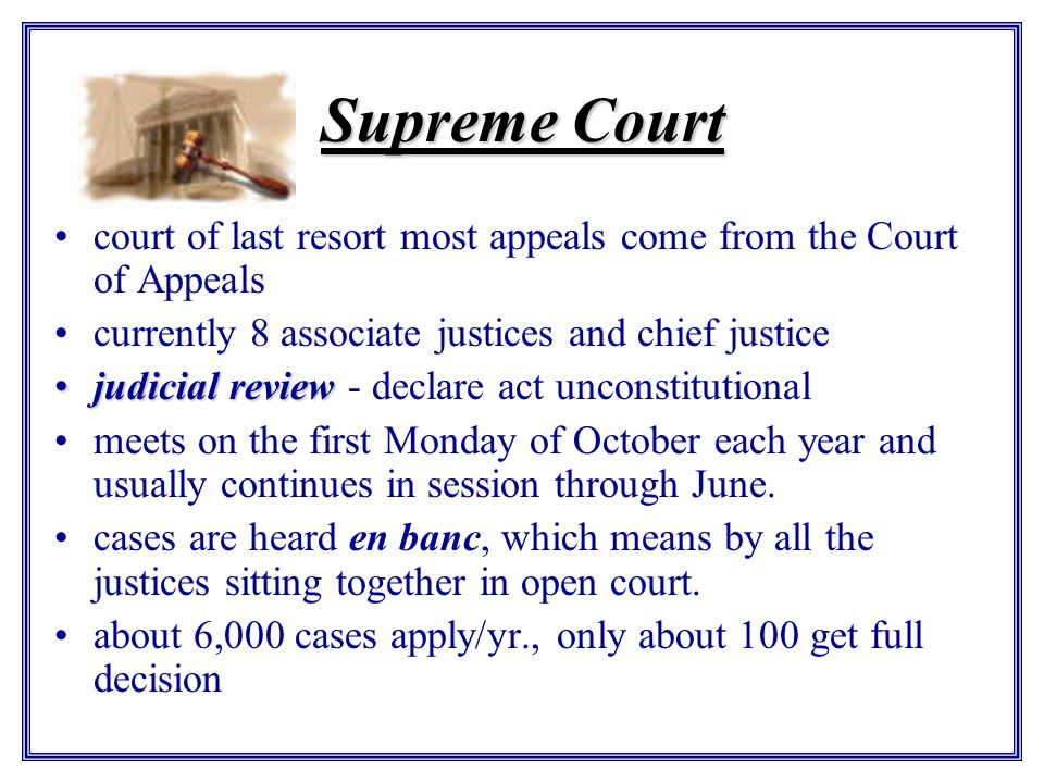 Supreme Court court of last resort most appeals come from the Court of Appeals. currently 8 associate justices and chief justice.
