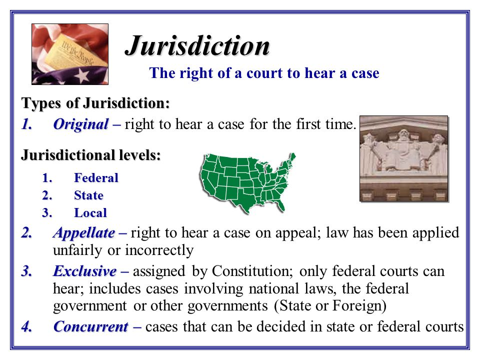 Jurisdiction The right of a court to hear a case