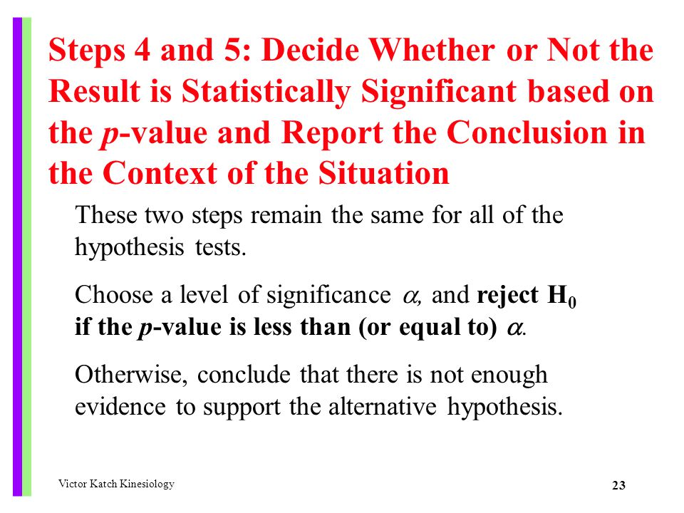 Steps 4 and 5: Decide Whether or Not the Result is Statistically Significant based on the p-value and Report the Conclusion in the Context of the Situation