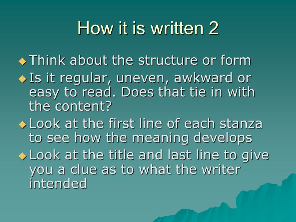 How it is written 2 Think about the structure or form
