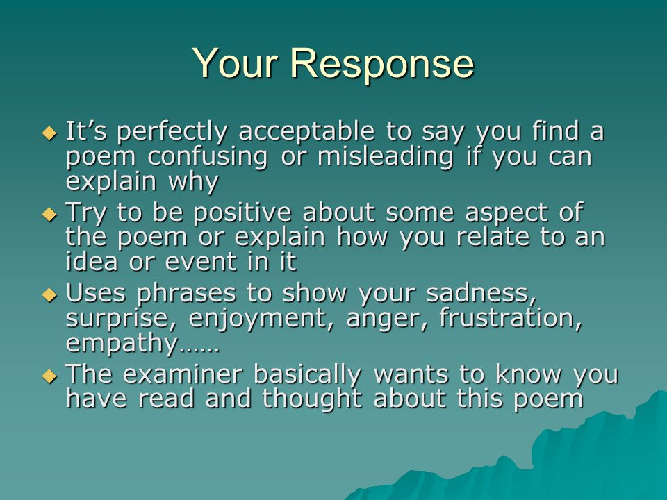 Your Response It's perfectly acceptable to say you find a poem confusing or misleading if you can explain why.