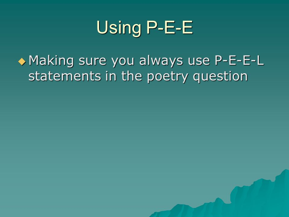 Using P-E-E Making sure you always use P-E-E-L statements in the poetry question