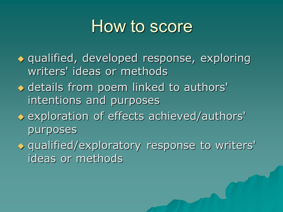 How to score qualified, developed response, exploring writers ideas or methods. details from poem linked to authors intentions and purposes.