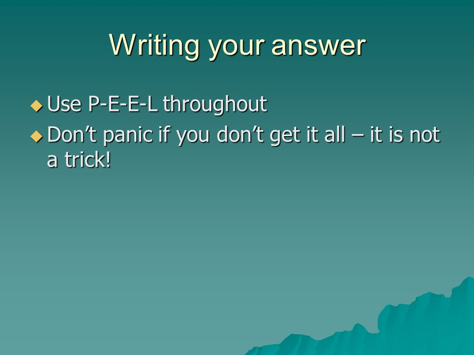 Writing your answer Use P-E-E-L throughout