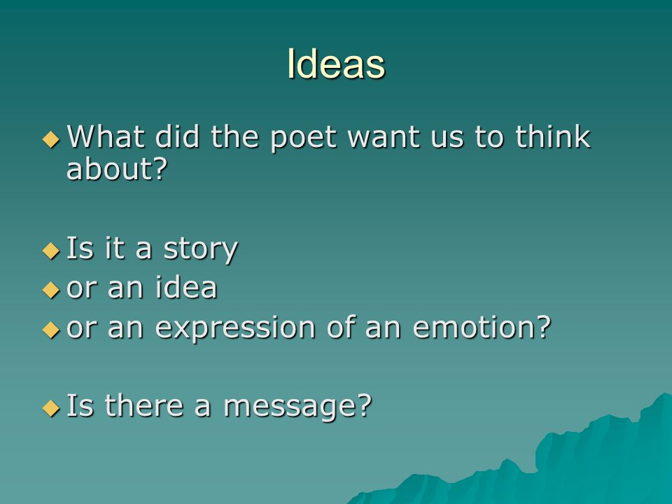 Ideas What did the poet want us to think about Is it a story