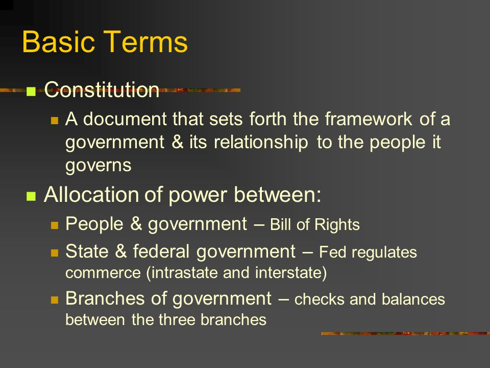 Basic Terms Constitution Allocation of power between:
