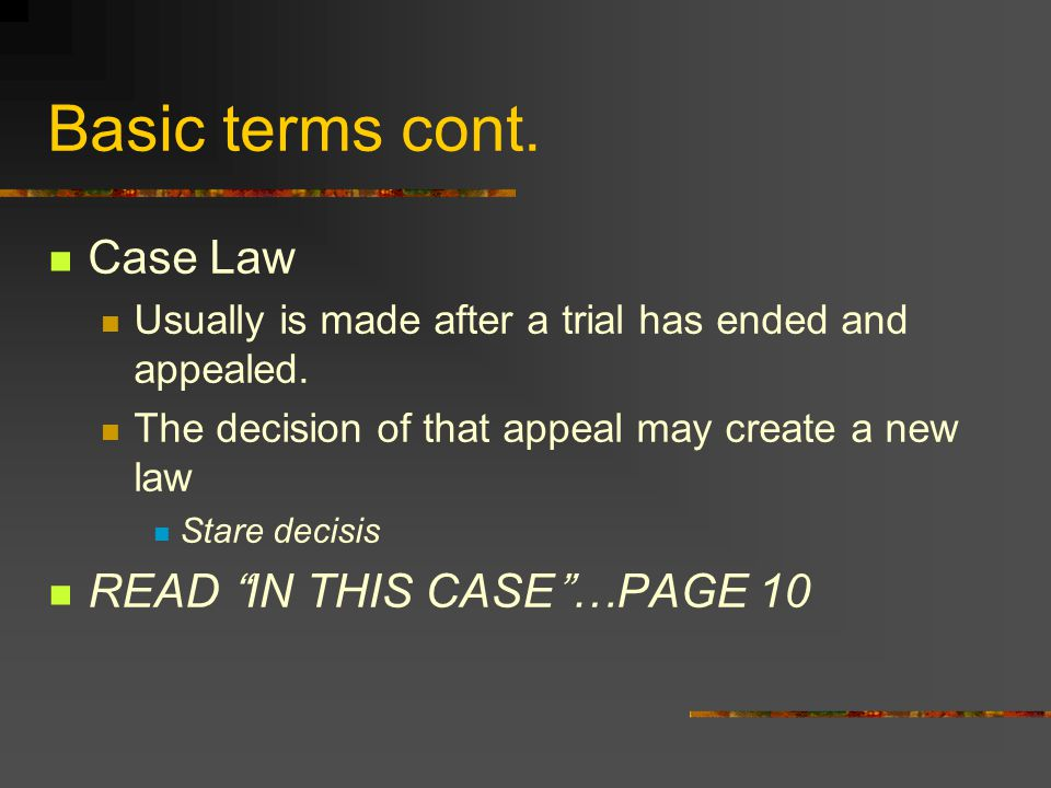 Basic terms cont. Case Law READ IN THIS CASE …PAGE 10