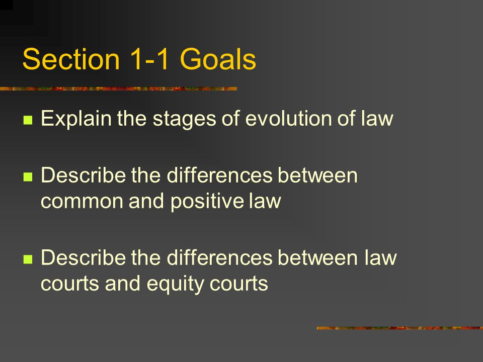 Section 1-1 Goals Explain the stages of evolution of law