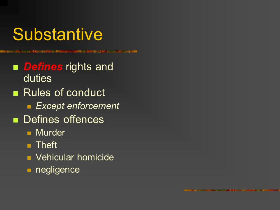 Substantive Defines rights and duties Rules of conduct
