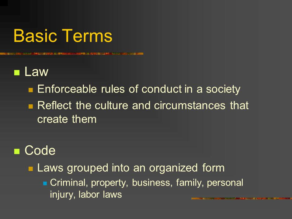 Basic Terms Law Code Enforceable rules of conduct in a society