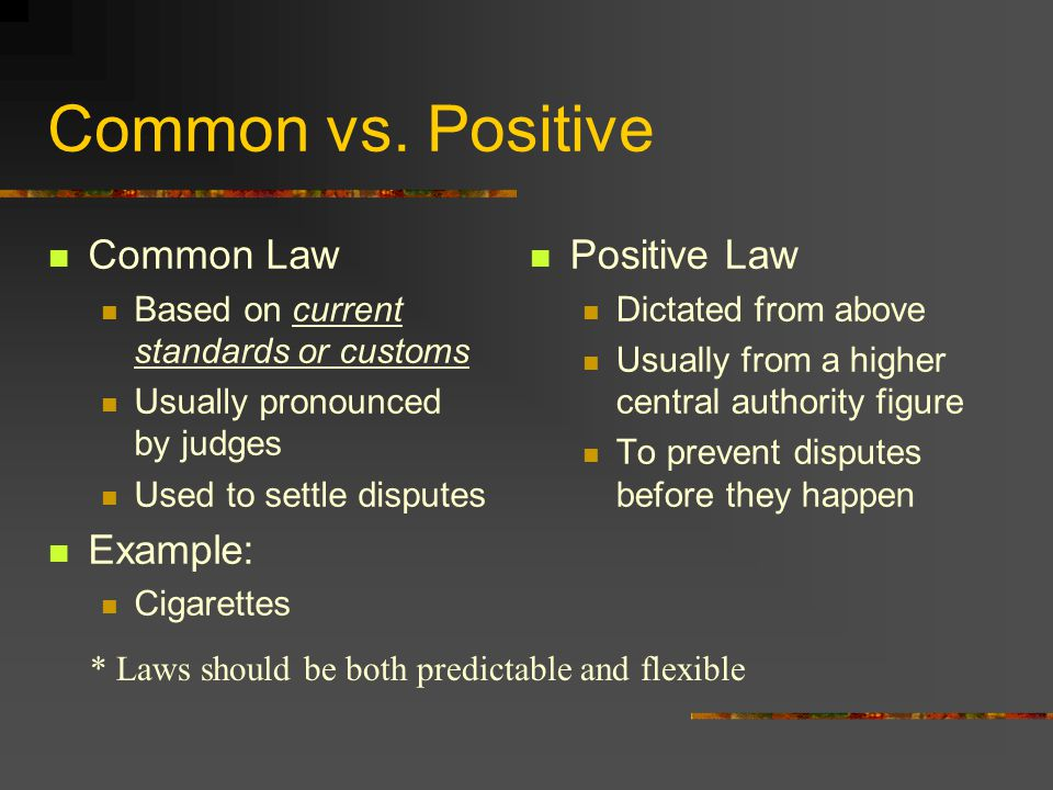 Common vs. Positive Common Law Example: Positive Law