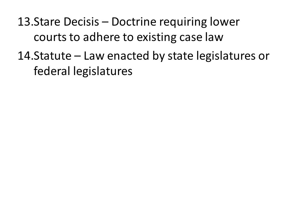 Stare Decisis – Doctrine requiring lower courts to adhere to existing case law