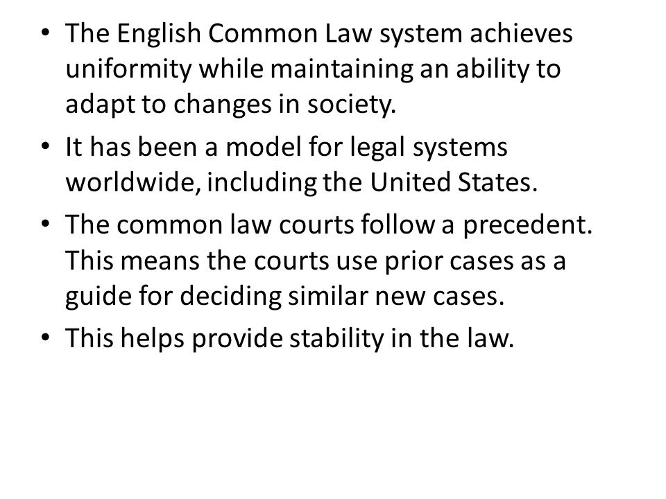 The English Common Law system achieves uniformity while maintaining an ability to adapt to changes in society.