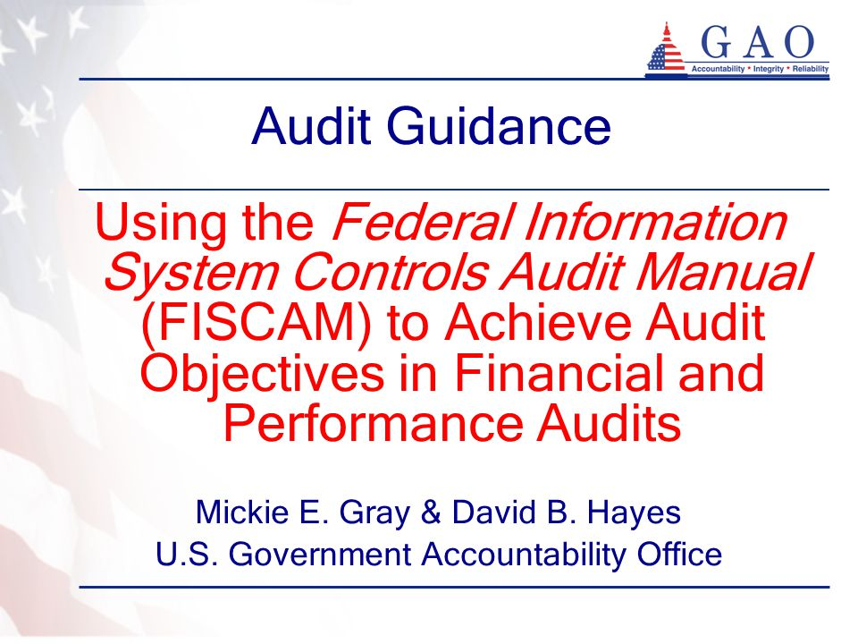 Audit Guidance Using the Federal Information System Controls Audit Manual (FISCAM) to Achieve Audit Objectives in Financial and Performance Audits.