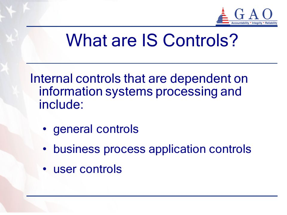 What are IS Controls Internal controls that are dependent on information systems processing and include: