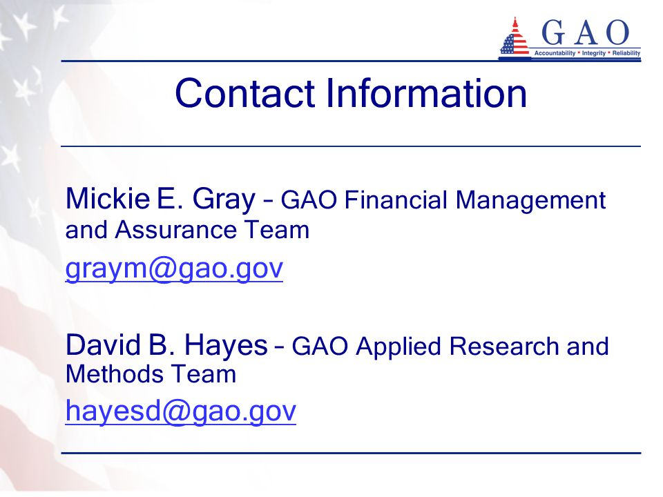 Contact Information Mickie E. Gray – GAO Financial Management and Assurance Team.