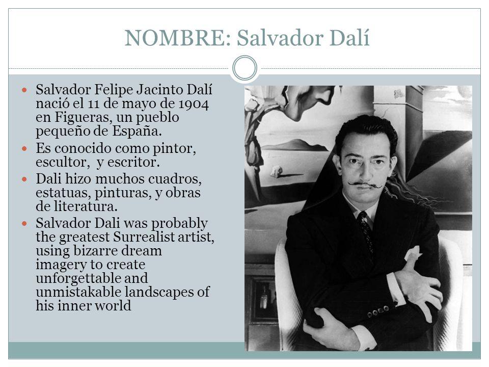 NOMBRE: Salvador Dalí Salvador Felipe Jacinto Dalí nació el 11 de mayo de 1904 en Figueras, un pueblo pequeño de España.