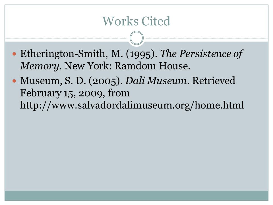 Works Cited Etherington-Smith, M. (1995). The Persistence of Memory. New York: Ramdom House.