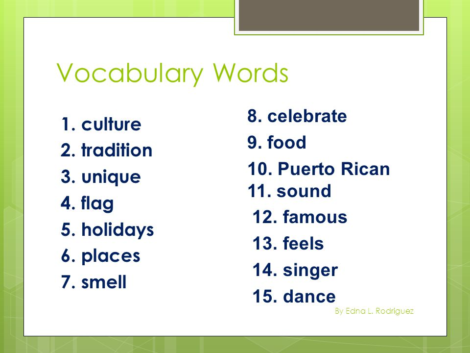 Vocabulary Words 8. celebrate 9. food 10. Puerto Rican 11. sound 12. famous 13. feels 14. singer 15. dance