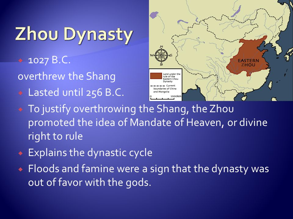Zhou Dynasty 1027 B.C. overthrew the Shang Lasted until 256 B.C.