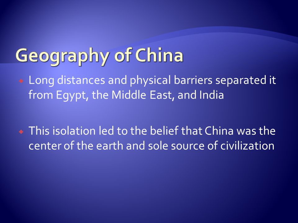 Geography of China Long distances and physical barriers separated it from Egypt, the Middle East, and India.