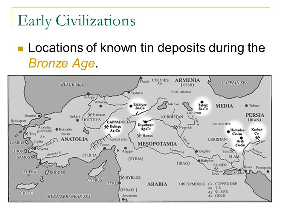 Early Civilizations Locations of known tin deposits during the Bronze Age.