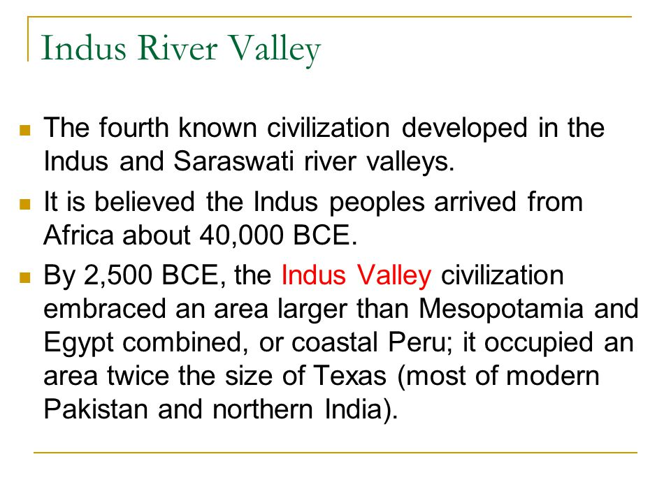 Indus River Valley The fourth known civilization developed in the Indus and Saraswati river valleys.