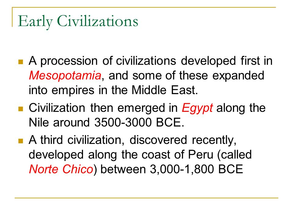 Early Civilizations A procession of civilizations developed first in Mesopotamia, and some of these expanded into empires in the Middle East.
