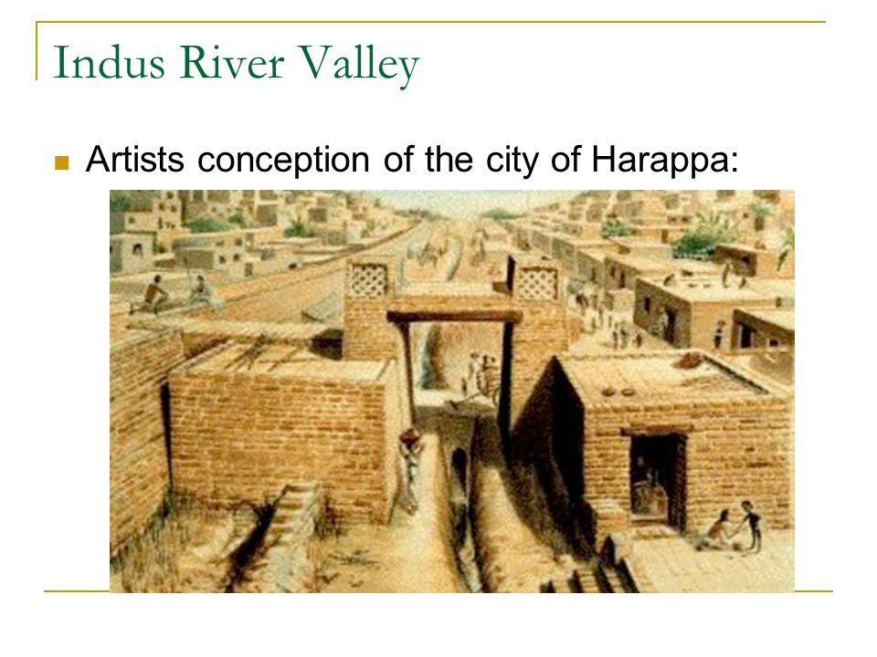 Indus River Valley Artists conception of the city of Harappa: