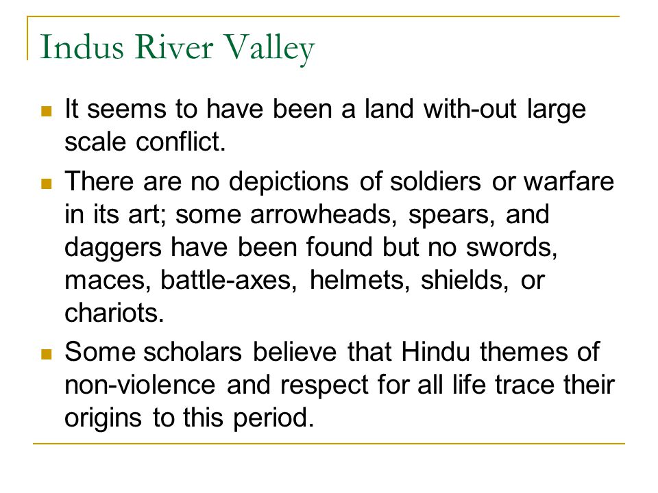 Indus River Valley It seems to have been a land with-out large scale conflict.