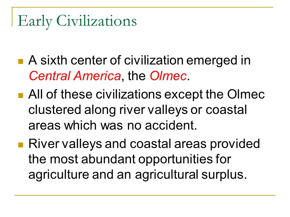 Early Civilizations A sixth center of civilization emerged in Central America, the Olmec.