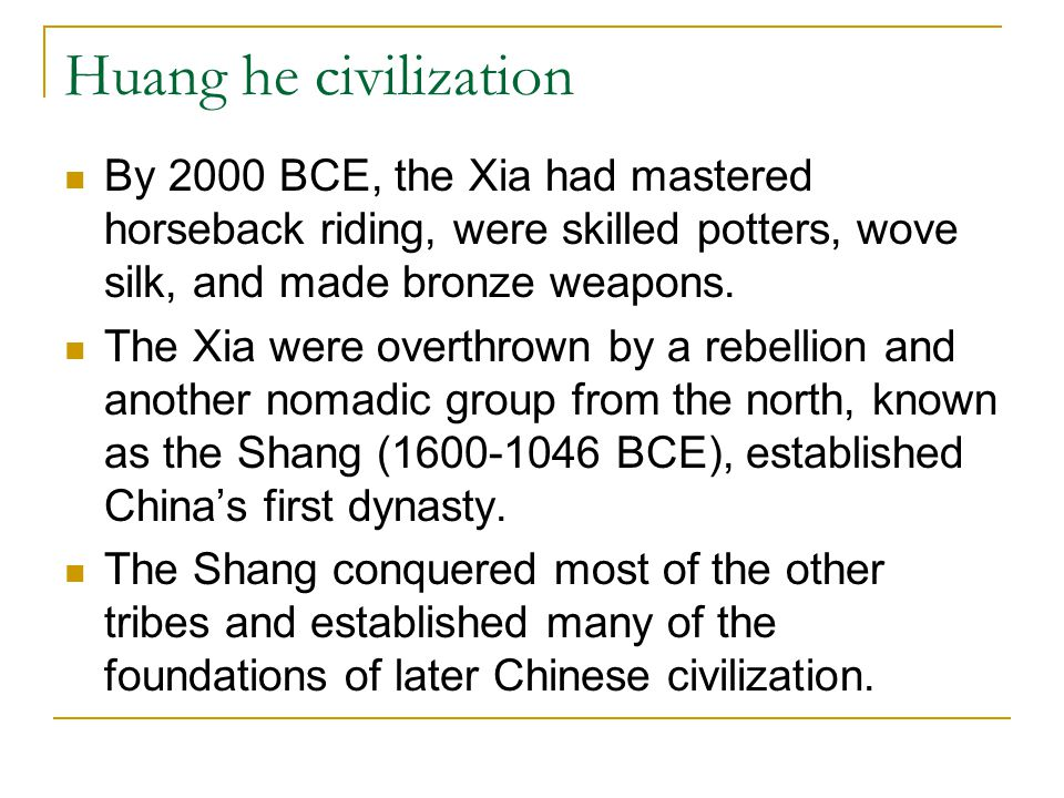 Huang he civilization By 2000 BCE, the Xia had mastered horseback riding, were skilled potters, wove silk, and made bronze weapons.