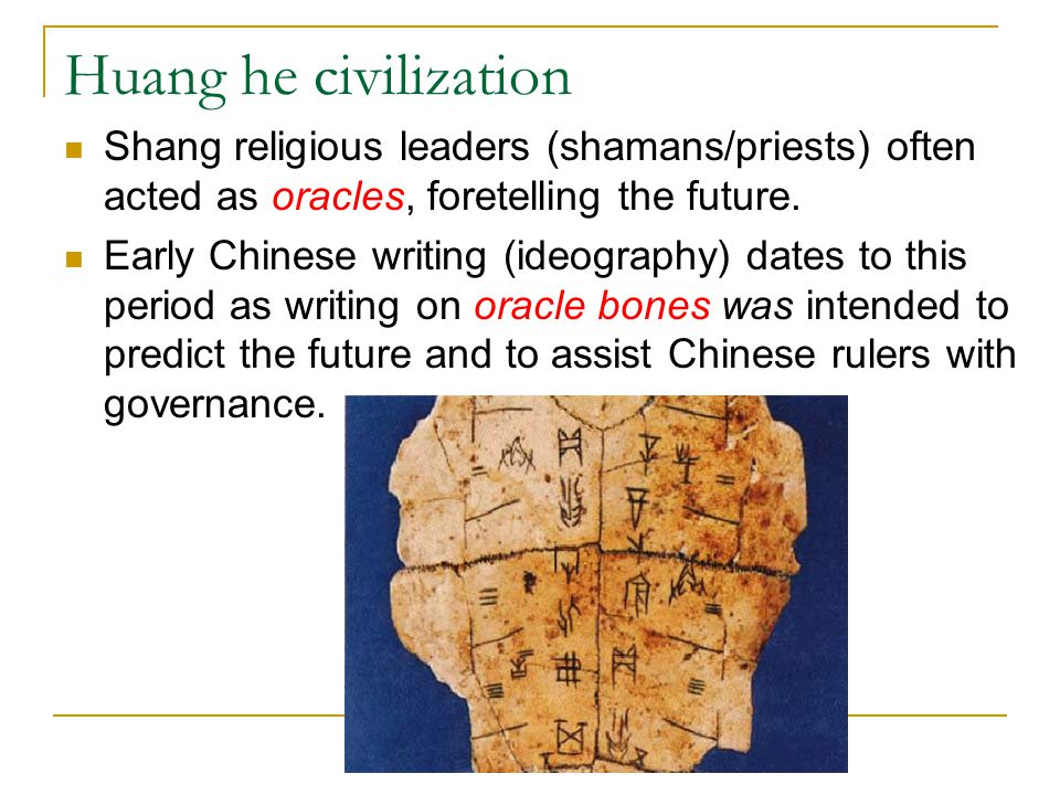Huang he civilization Shang religious leaders (shamans/priests) often acted as oracles, foretelling the future.