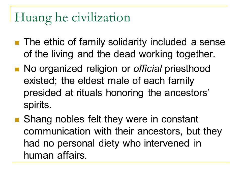 Huang he civilization The ethic of family solidarity included a sense of the living and the dead working together.