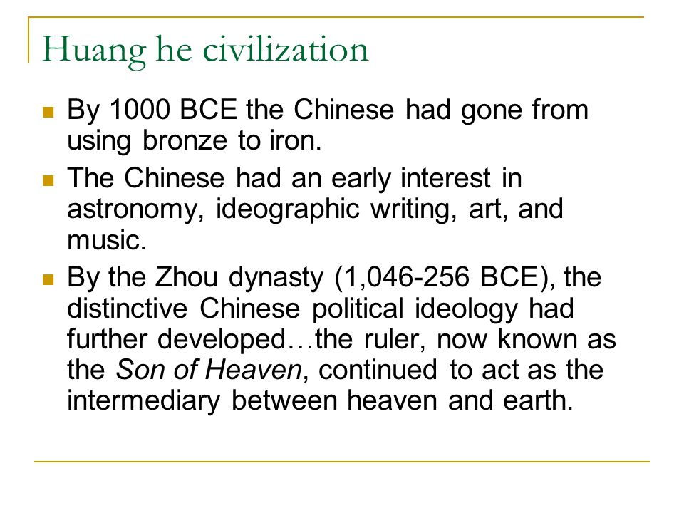 Huang he civilization By 1000 BCE the Chinese had gone from using bronze to iron.