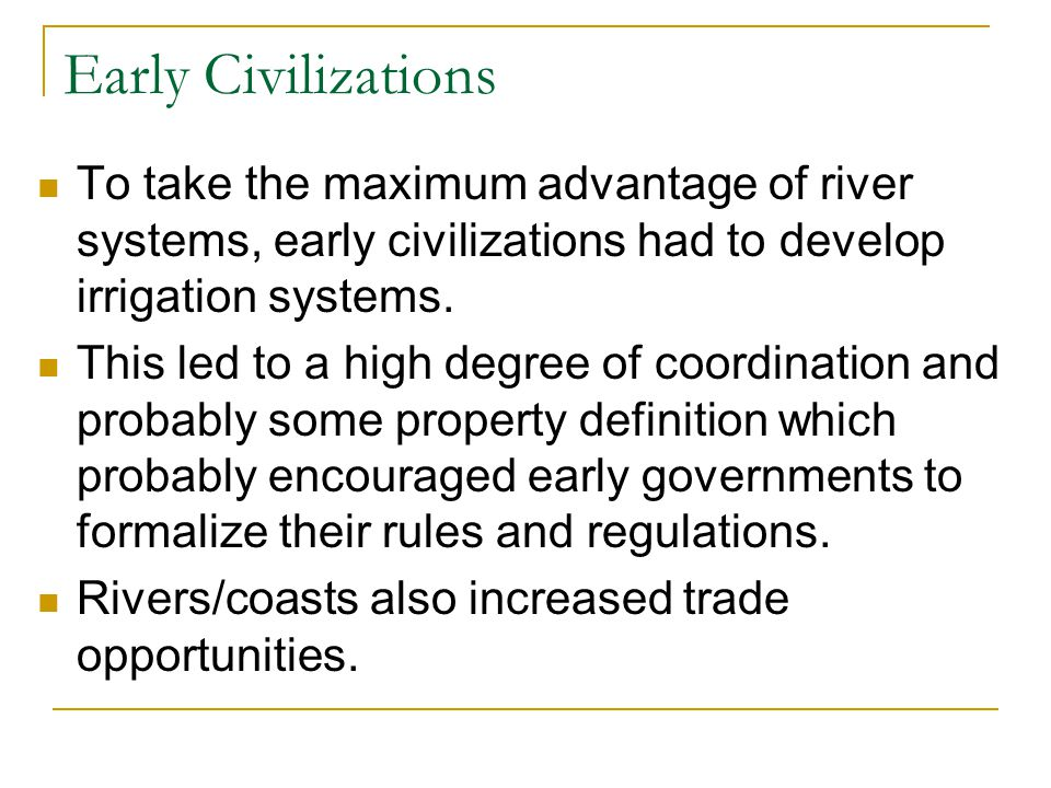 Early Civilizations To take the maximum advantage of river systems, early civilizations had to develop irrigation systems.