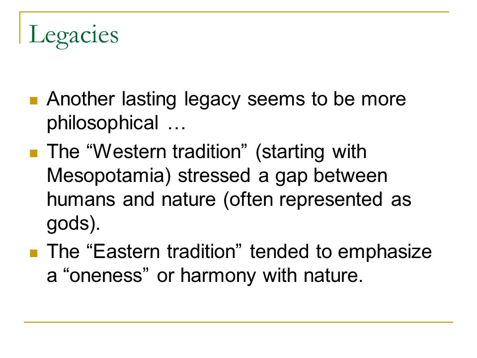 Legacies Another lasting legacy seems to be more philosophical …