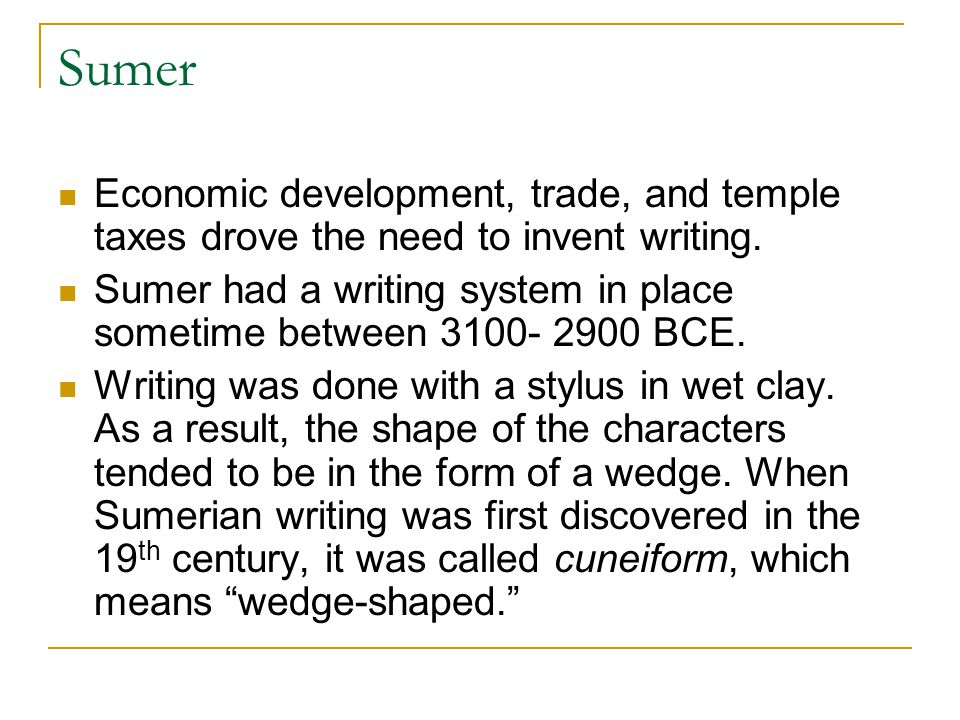 Sumer Economic development, trade, and temple taxes drove the need to invent writing.