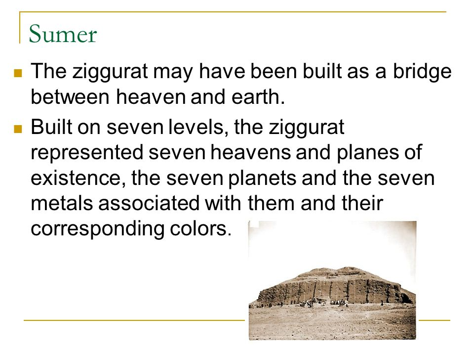 Sumer The ziggurat may have been built as a bridge between heaven and earth.