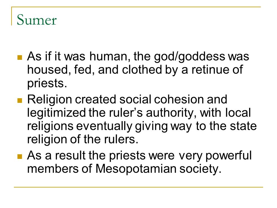 Sumer As if it was human, the god/goddess was housed, fed, and clothed by a retinue of priests.