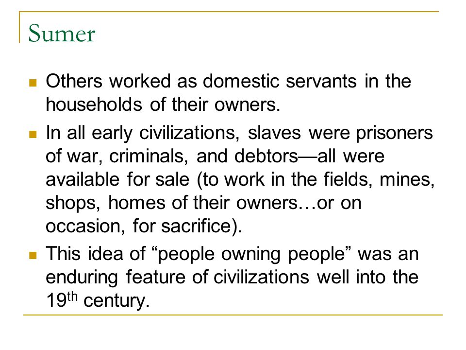 Sumer Others worked as domestic servants in the households of their owners.
