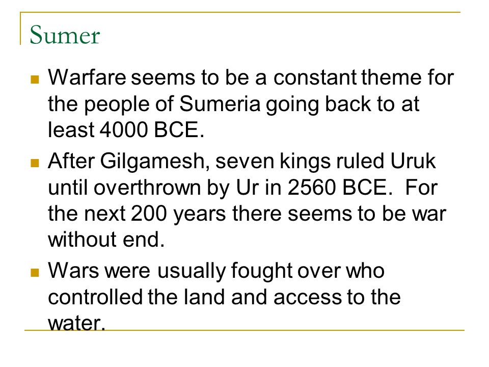 Sumer Warfare seems to be a constant theme for the people of Sumeria going back to at least 4000 BCE.