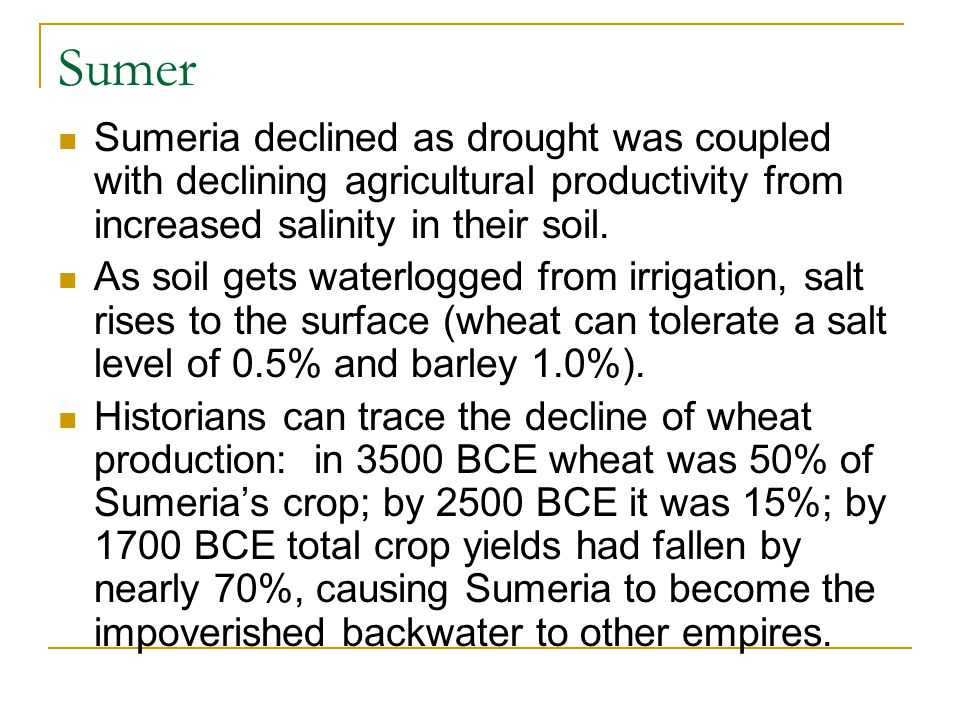 Sumer Sumeria declined as drought was coupled with declining agricultural productivity from increased salinity in their soil.