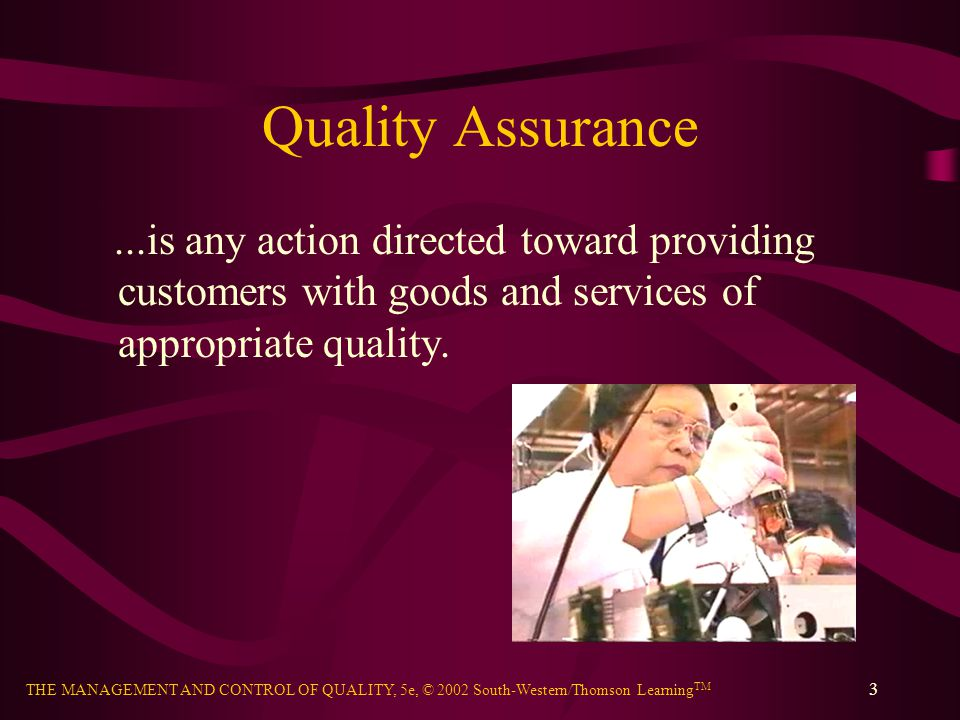 Quality Assurance ...is any action directed toward providing customers with goods and services of appropriate quality.
