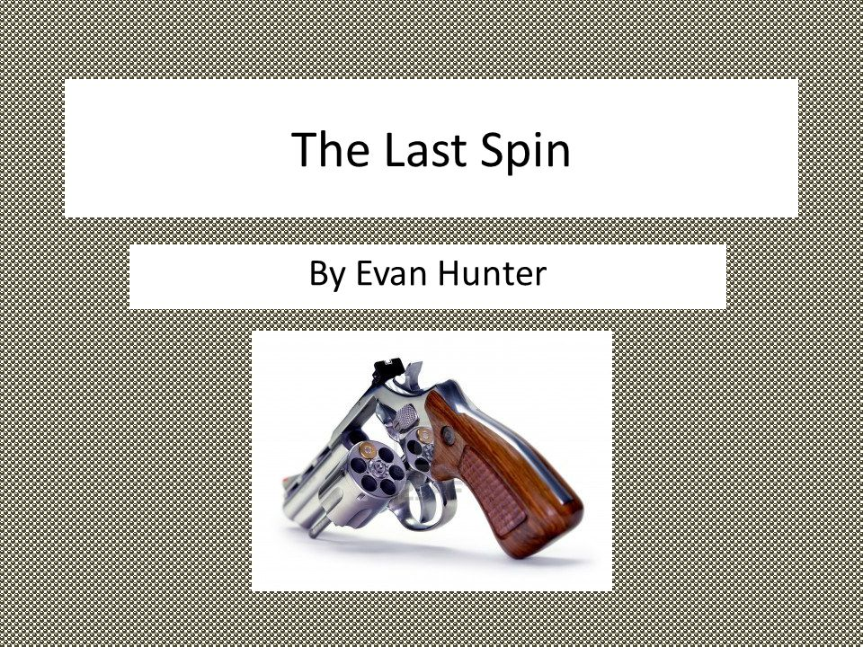 the last spin by evan hunter essay The last spin by evan hunter how do they feel about each other before the last spin how do we know this what happens at the end of the story.
